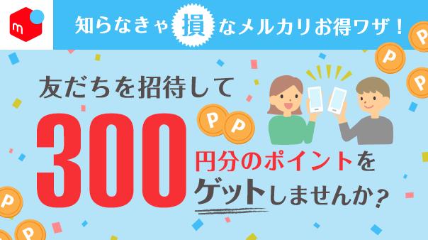 知らなきゃ損なメルカリお得ワザ!友だちを招待して300円分のポイントをゲットしませんか?